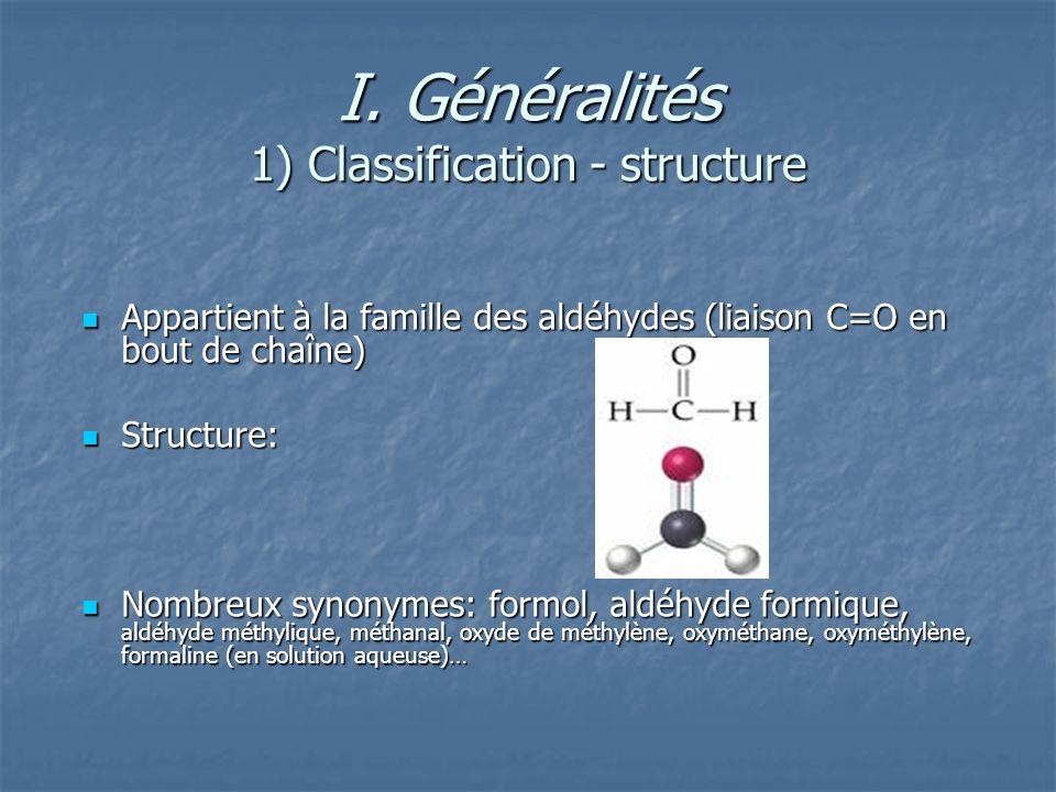 I. Généralités 1) Classification - structure Appartient à la famille des aldéhydes (liaison C=O en bout de chaîne) Appartient à la famille des aldéhyd