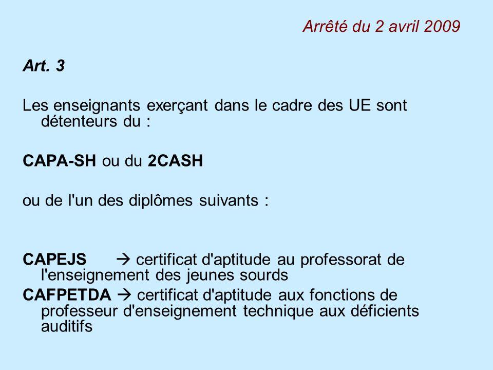 Art. 3 Les enseignants exerçant dans le cadre des UE sont détenteurs du : CAPA-SH ou du 2CASH ou de l'un des diplômes suivants : CAPEJS certificat d'a