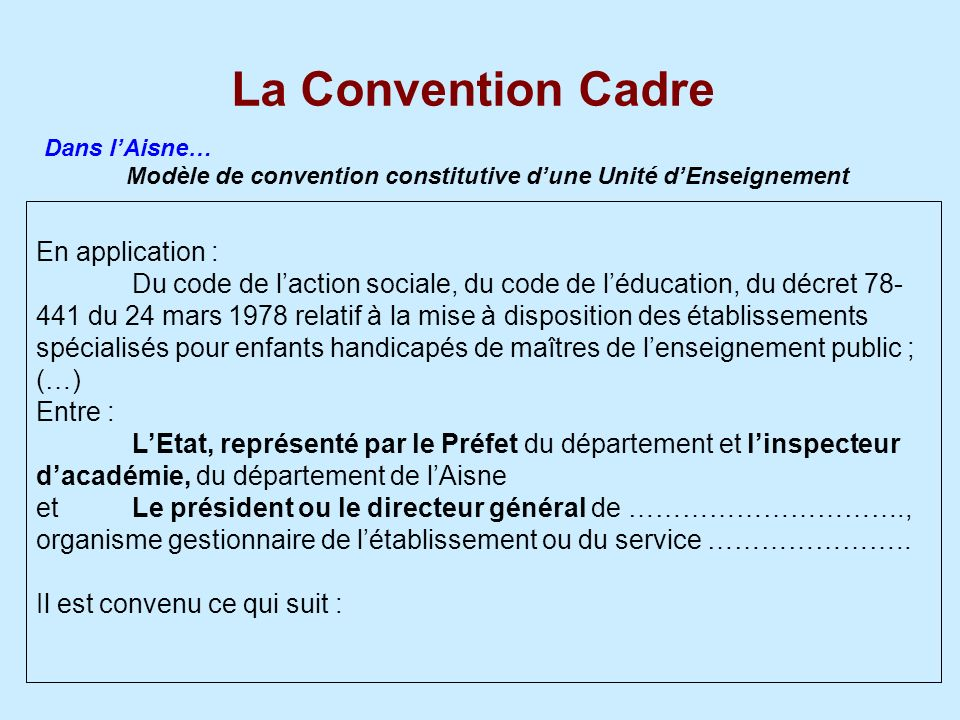 La Convention Cadre En application : Du code de laction sociale, du code de léducation, du décret 78- 441 du 24 mars 1978 relatif à la mise à disposit