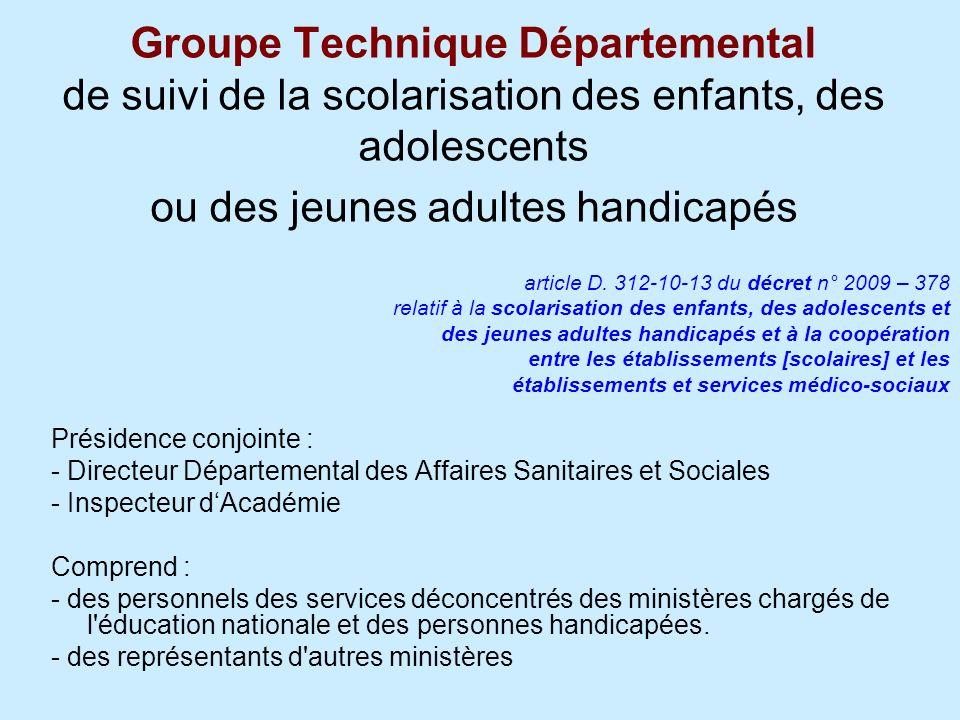 Groupe Technique Départemental de suivi de la scolarisation des enfants, des adolescents ou des jeunes adultes handicapés article D. 312-10-13 du décr