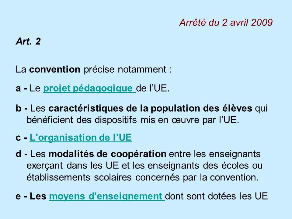 Arrêté du 2 avril 2009 Art. 2 La convention précise notamment : a - Le projet pédagogique de lUE.projet pédagogique b - Les caractéristiques de la pop