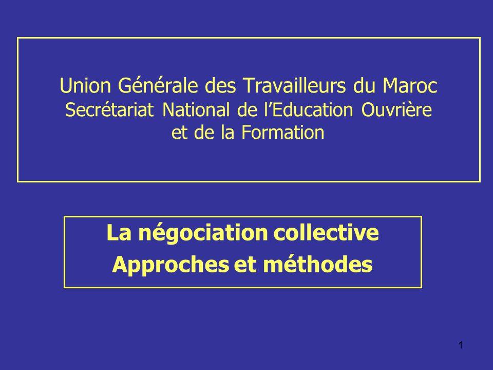 1 Union Générale des Travailleurs du Maroc Secrétariat National de lEducation Ouvrière et de la Formation La négociation collective Approches et métho