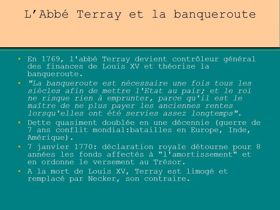 LAbbé Terray et la banqueroute En 1769, l'abbé Terray devient contrôleur général des finances de Louis XV et théorise la banqueroute.