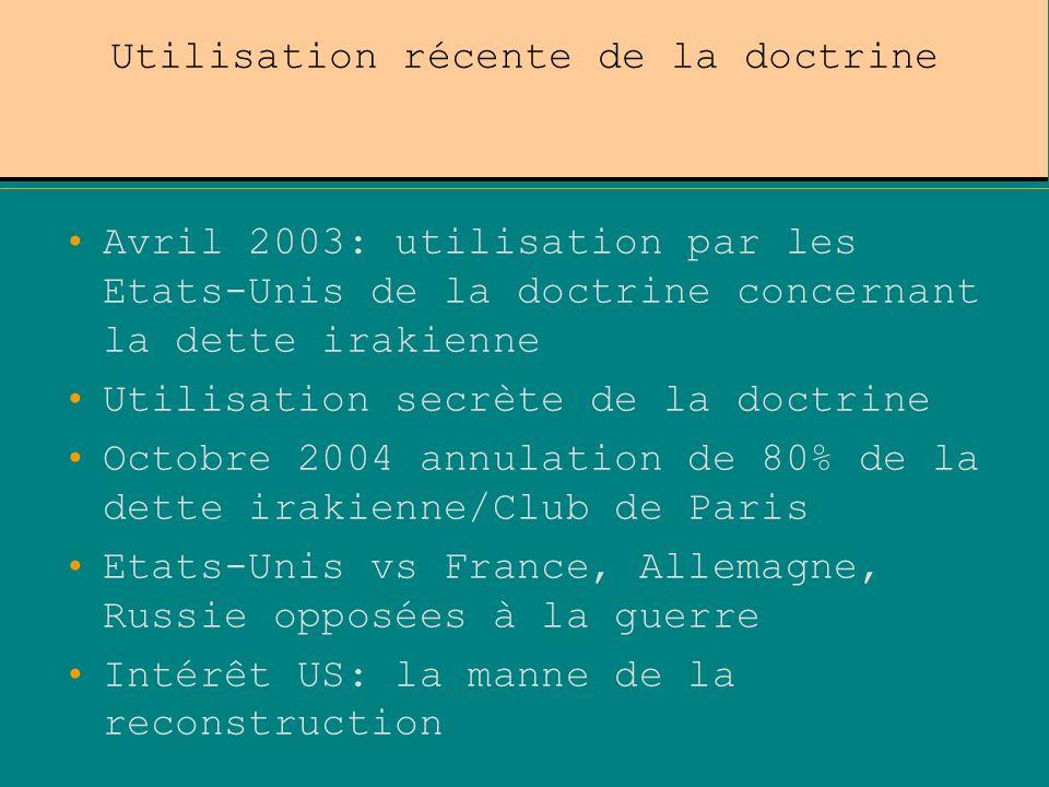 Utilisation récente de la doctrine Avril 2003: utilisation par les Etats-Unis de la doctrine concernant la dette irakienne Utilisation secrète de la d