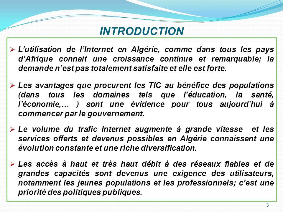 Marché des Télécommunications en Algérie - 2013 4 Opérateurs en télécommunications : 01 Opérateur « Fixe» 03 Opérateurs « Mobile » 03 Opérateurs « GMPCS » 03 Opérateurs « VSAT » 11 Opérateurs «VoIP» national privé 30 ISP « Fournisseur dAccès Internet» 18 10.5 9 3.2 Unité=Million ARPT (Regulateur) Data 2012 : Densité Téléphonie Mobile: 102 % Densité Téléphonie Fixe : 9% Mobile : plus de 98% du territoire couvert Fixe (filaire ou sans fil) : 50% des ménages( 3 200 000 abonnés dont 2 600 000 en lignes filaires) raccordés Mobile: 37.5 Millions abonnés