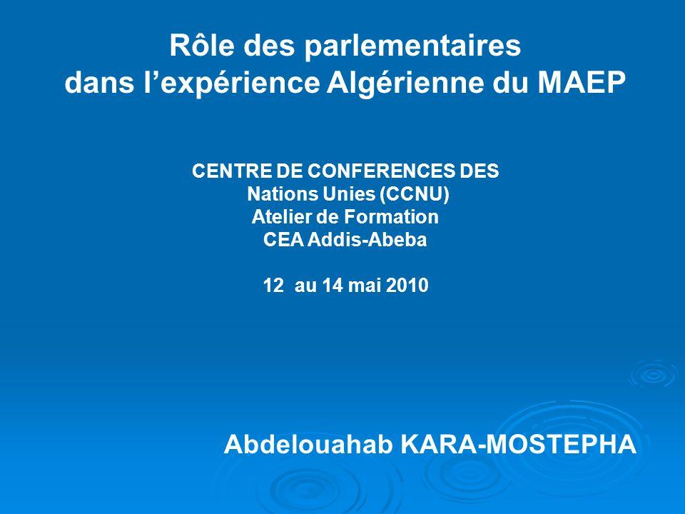 Rôle des parlementaires dans lexpérience Algérienne du MAEP CENTRE DE CONFERENCES DES Nations Unies (CCNU) Atelier de Formation CEA Addis-Abeba 12 au 14 mai 2010 Abdelouahab KARA-MOSTEPHA
