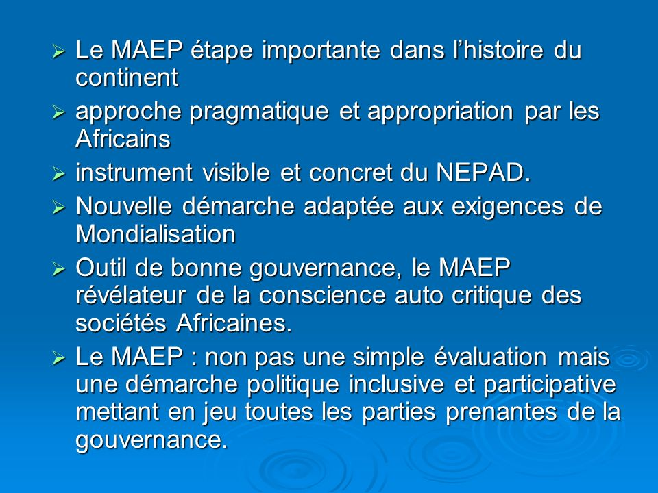 Le MAEP étape importante dans lhistoire du continent Le MAEP étape importante dans lhistoire du continent approche pragmatique et appropriation par les Africains approche pragmatique et appropriation par les Africains instrument visible et concret du NEPAD.