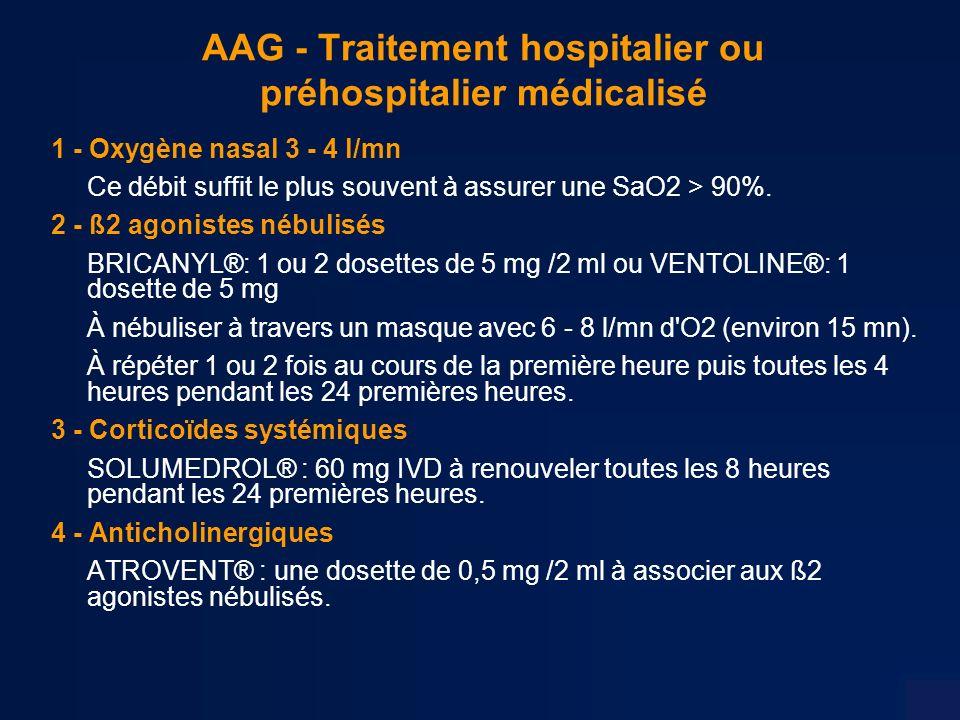 AAG - Traitement hospitalier ou préhospitalier médicalisé 1 - Oxygène nasal 3 - 4 l/mn Ce débit suffit le plus souvent à assurer une SaO2 > 90%.
