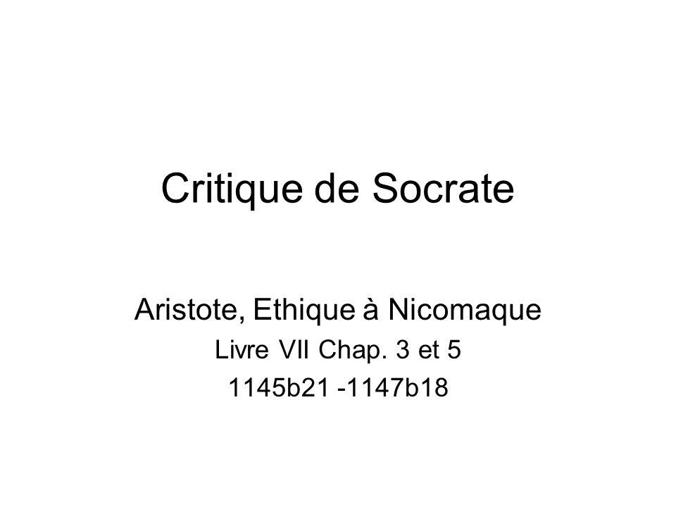 Critique de Socrate Aristote, Ethique à Nicomaque Livre VII Chap. 3 et 5 1145b21 -1147b18