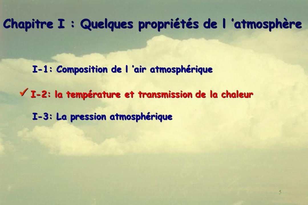 6 I-2 : la température et transmission de la chaleur I-2 : la température et transmission de la chaleur I-2-1 : Définitions I-2-1 : Définitions I-2-2: Les processus mis en jeu A- La conduction B- La convection C- le rayonnement thermique I-2-3: Bilan radiatif-convectif moyen de la Terre et de son atmosphère I-2-4: Répartition verticale de la température et atmosphère « standard » 6666 11 16 59 13 54 20