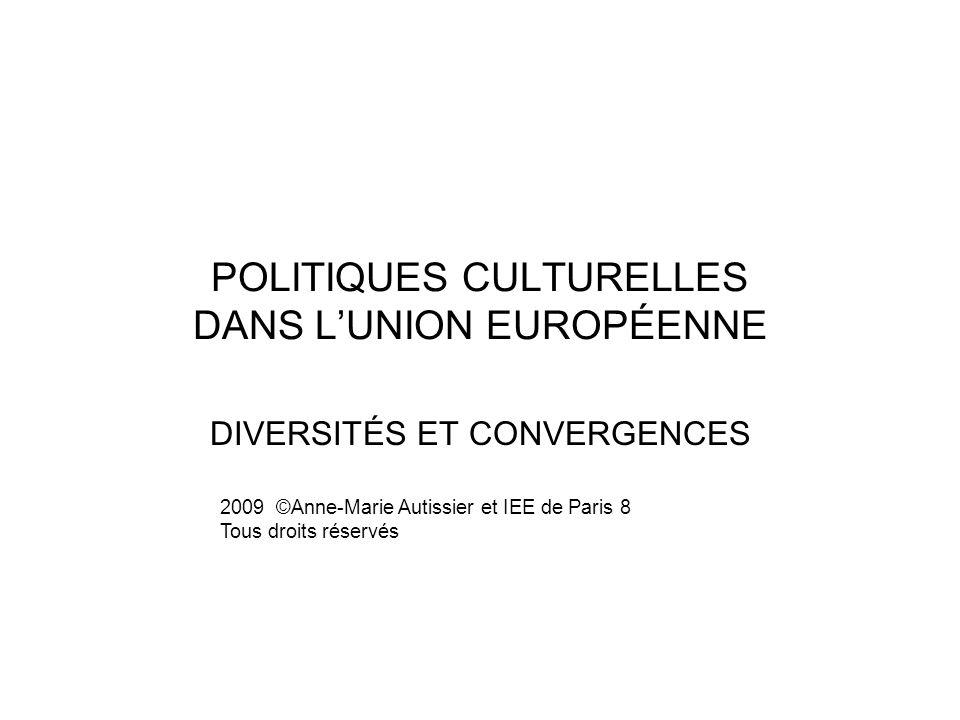 POLITIQUES CULTURELLES DANS LUNION EUROPÉENNE DIVERSITÉS ET CONVERGENCES 2009 ©Anne-Marie Autissier et IEE de Paris 8 Tous droits réservés