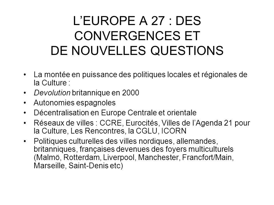 LEUROPE A 27 : DES CONVERGENCES ET DE NOUVELLES QUESTIONS La montée en puissance des politiques locales et régionales de la Culture : Devolution brita
