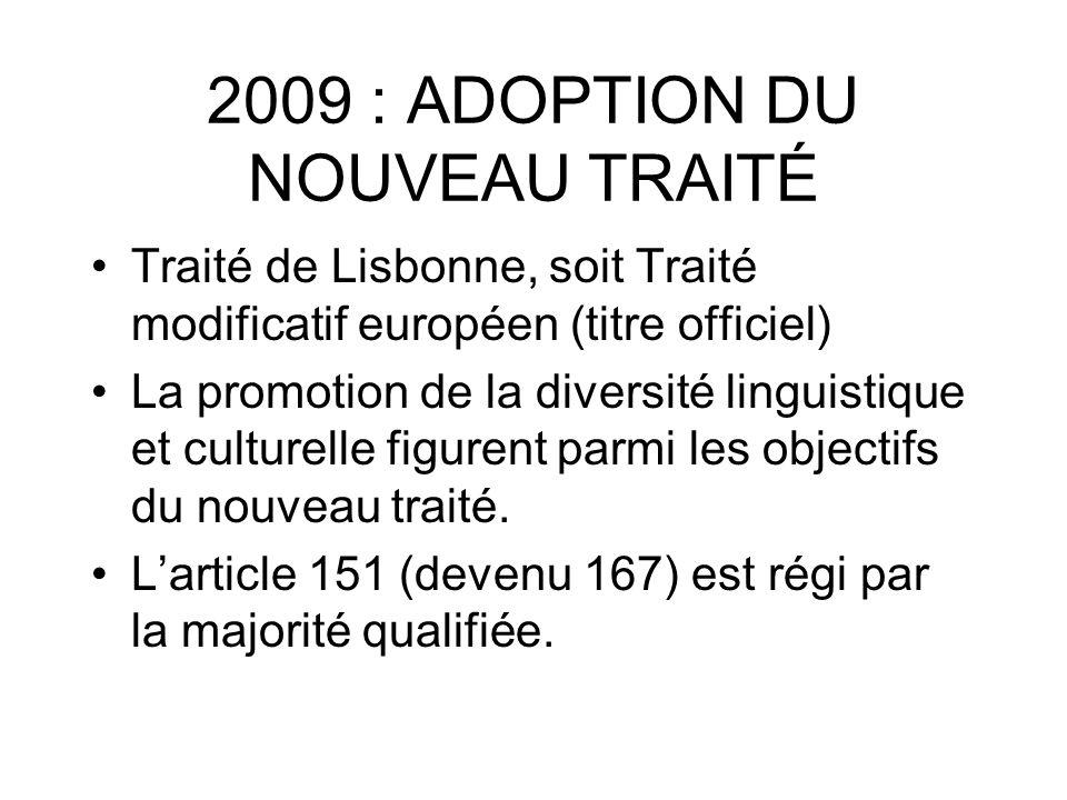 2009 : ADOPTION DU NOUVEAU TRAITÉ Traité de Lisbonne, soit Traité modificatif européen (titre officiel) La promotion de la diversité linguistique et c