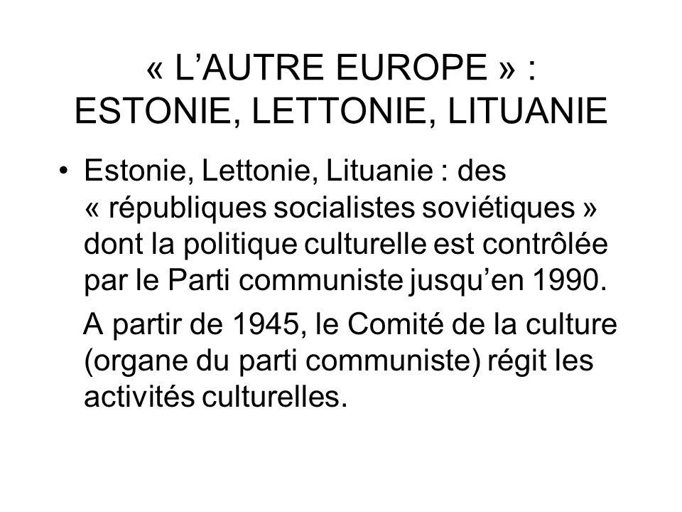 « LAUTRE EUROPE » : ESTONIE, LETTONIE, LITUANIE Estonie, Lettonie, Lituanie : des « républiques socialistes soviétiques » dont la politique culturelle