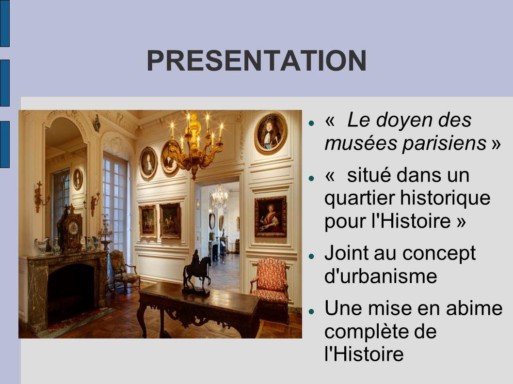 PRESENTATION « Le doyen des musées parisiens » « situé dans un quartier historique pour l'Histoire » Joint au concept d'urbanisme Une mise en abime co