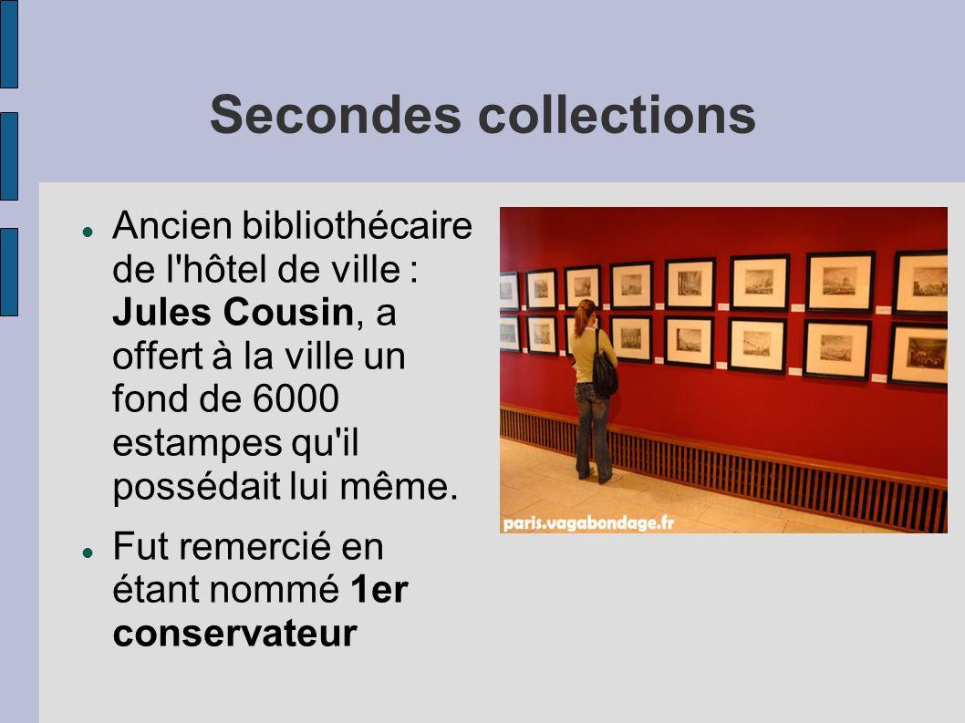 Secondes collections Ancien bibliothécaire de l'hôtel de ville : Jules Cousin, a offert à la ville un fond de 6000 estampes qu'il possédait lui même.