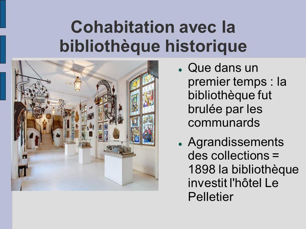 Cohabitation avec la bibliothèque historique Que dans un premier temps : la bibliothèque fut brulée par les communards Agrandissements des collections