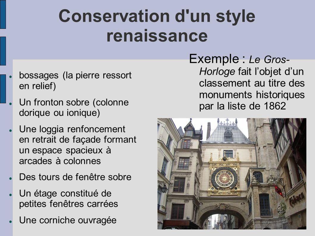 Conservation d'un style renaissance bossages (la pierre ressort en relief) Un fronton sobre (colonne dorique ou ionique) Une loggia renfoncement en re