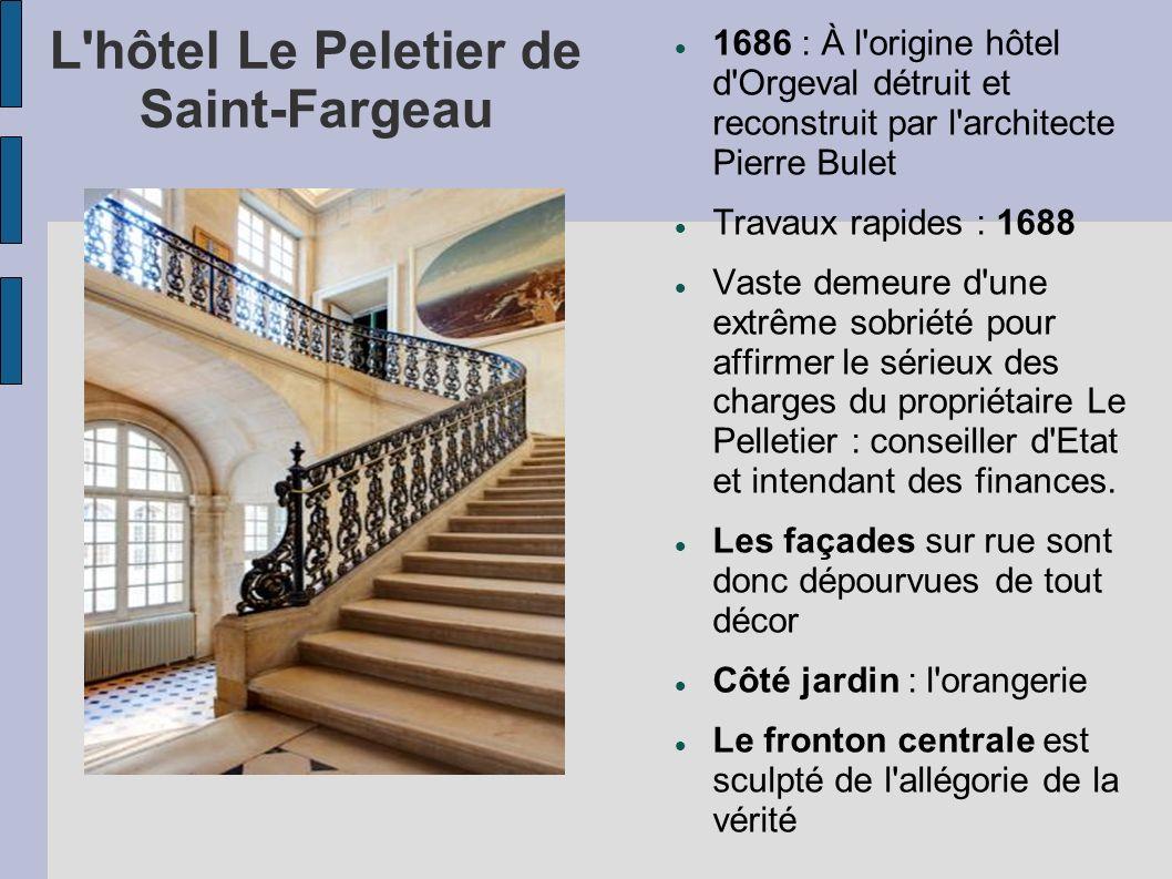 L'hôtel Le Peletier de Saint-Fargeau 1686 : À l'origine hôtel d'Orgeval détruit et reconstruit par l'architecte Pierre Bulet Travaux rapides : 1688 Va