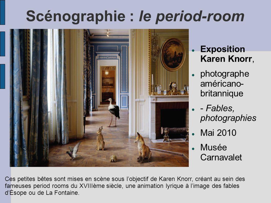 Scénographie : le period-room Exposition Karen Knorr, photographe américano- britannique - Fables, photographies Mai 2010 Musée Carnavalet Ces petites