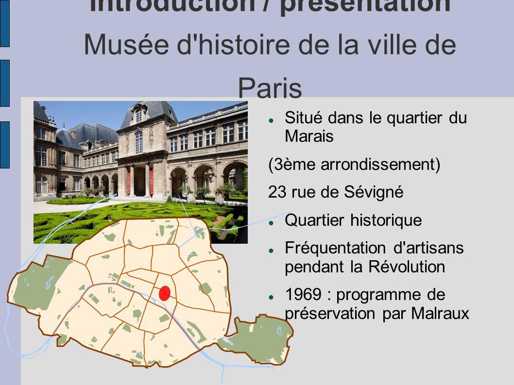Introduction / présentation Musée d'histoire de la ville de Paris Situé dans le quartier du Marais (3ème arrondissement) 23 rue de Sévigné Quartier hi