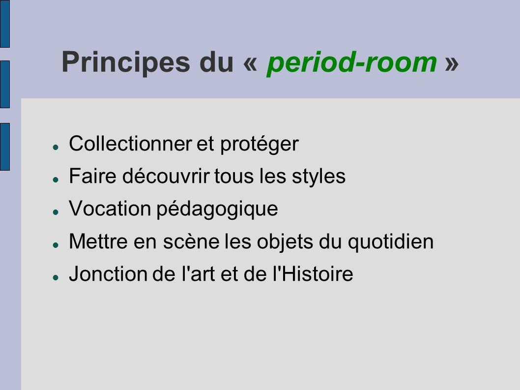 Principes du « period-room » Collectionner et protéger Faire découvrir tous les styles Vocation pédagogique Mettre en scène les objets du quotidien Jo