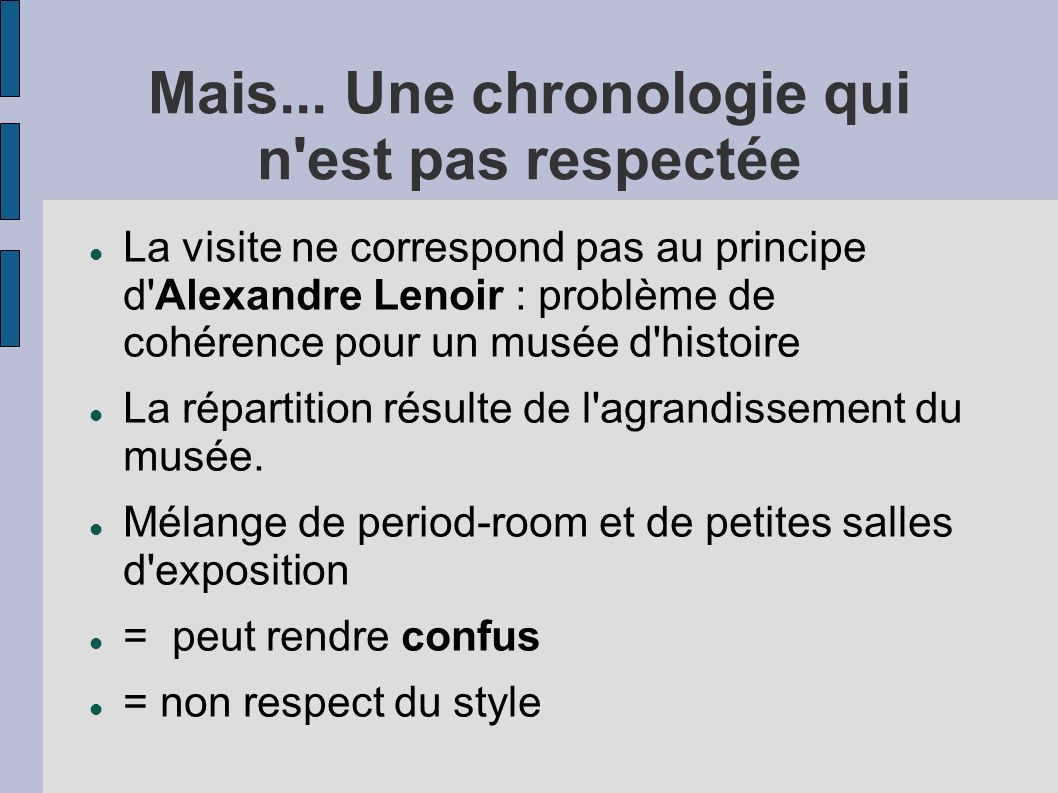 Mais... Une chronologie qui n'est pas respectée La visite ne correspond pas au principe d'Alexandre Lenoir : problème de cohérence pour un musée d'his