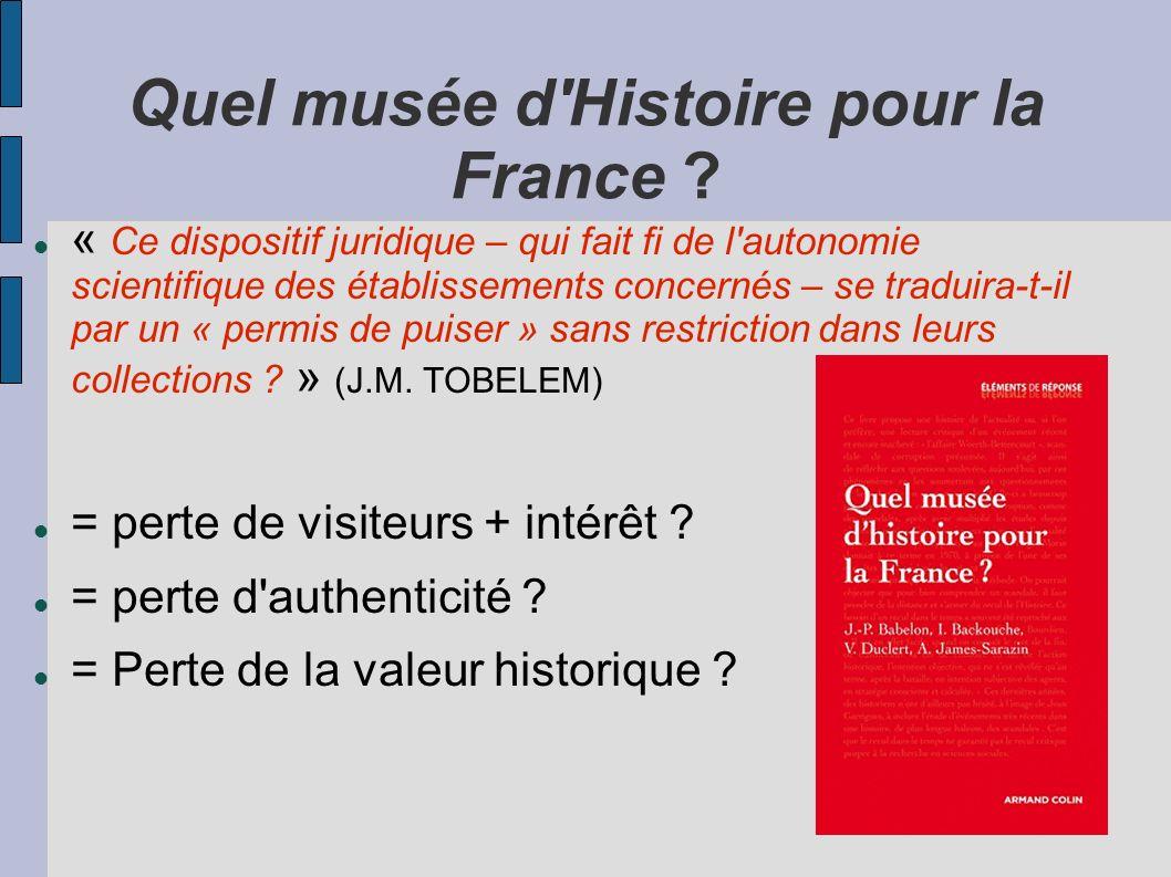 Quel musée d'Histoire pour la France ? « Ce dispositif juridique – qui fait fi de l'autonomie scientifique des établissements concernés – se traduira-