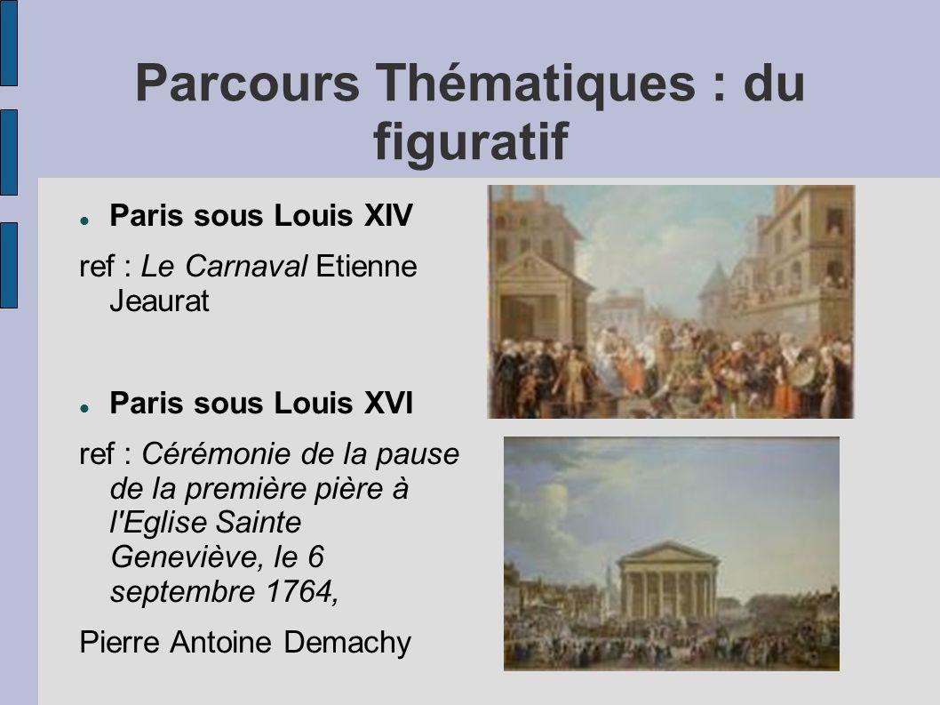 Parcours Thématiques : du figuratif Paris sous Louis XIV ref : Le Carnaval Etienne Jeaurat Paris sous Louis XVI ref : Cérémonie de la pause de la prem