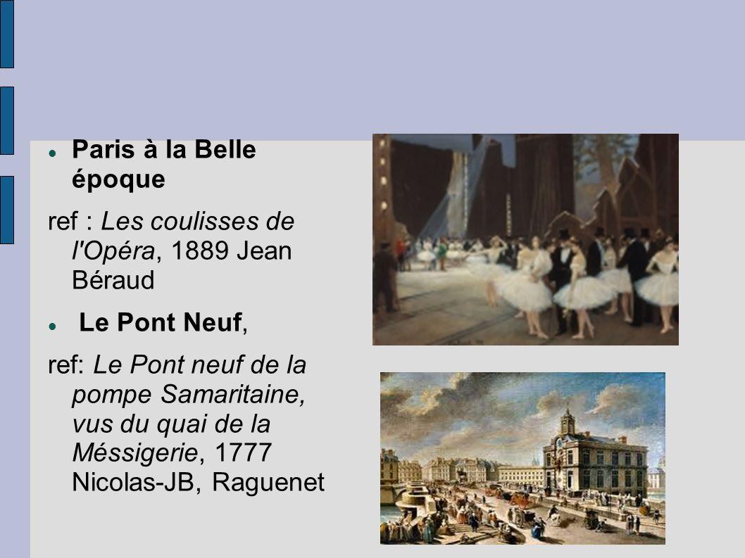 Paris à la Belle époque ref : Les coulisses de l'Opéra, 1889 Jean Béraud Le Pont Neuf, ref: Le Pont neuf de la pompe Samaritaine, vus du quai de la Mé