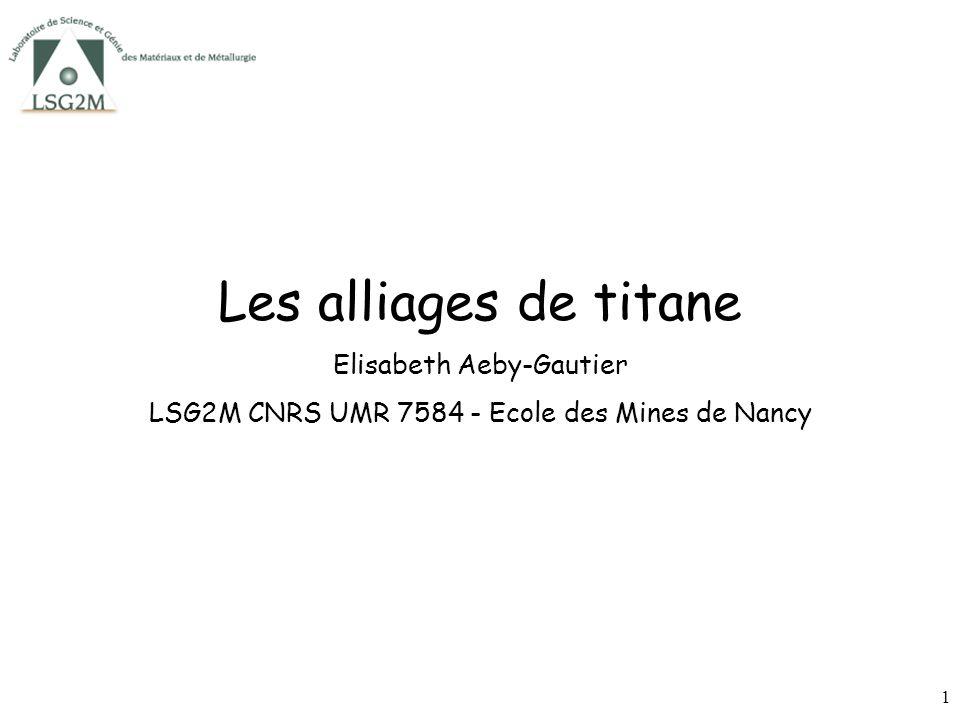 1 Les alliages de titane Elisabeth Aeby-Gautier LSG2M CNRS UMR 7584 - Ecole des Mines de Nancy