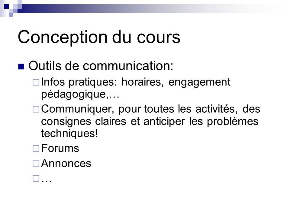 Conception du cours Outils de communication: Infos pratiques: horaires, engagement pédagogique,… Communiquer, pour toutes les activités, des consignes claires et anticiper les problèmes techniques.