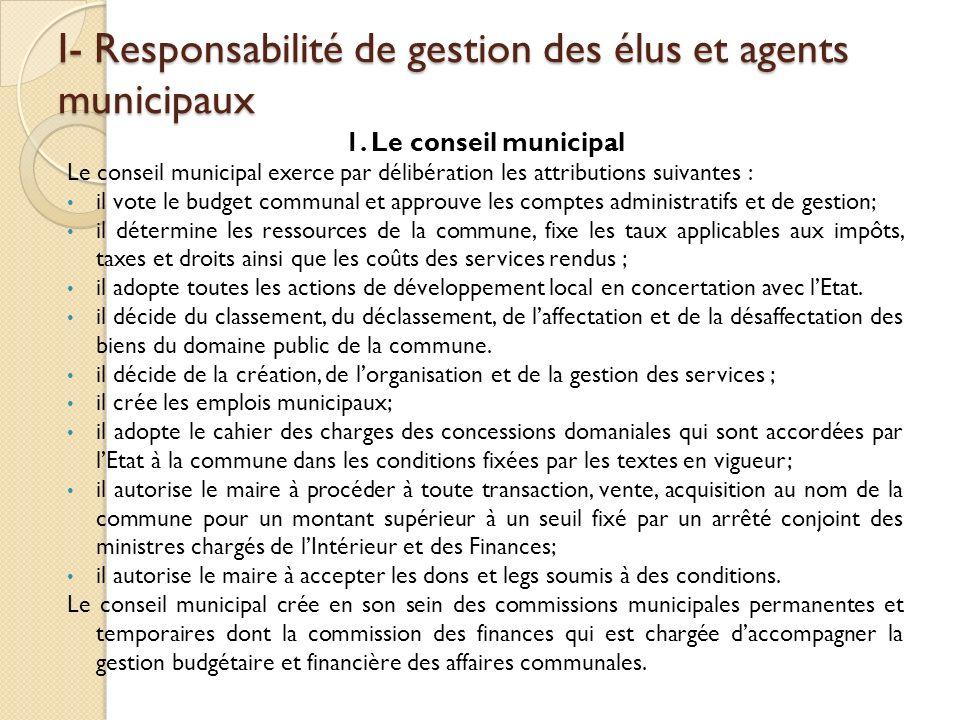 I- Responsabilité de gestion des élus et agents municipaux 1. Le conseil municipal Le conseil municipal exerce par délibération les attributions suiva