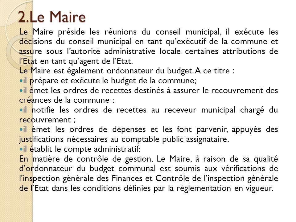 2.Le Maire Le Maire préside les réunions du conseil municipal, il exécute les décisions du conseil municipal en tant quexécutif de la commune et assur
