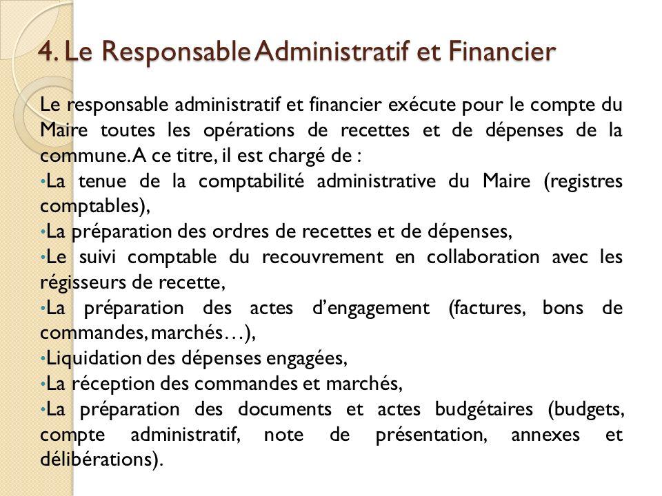 4. Le Responsable Administratif et Financier Le responsable administratif et financier exécute pour le compte du Maire toutes les opérations de recett