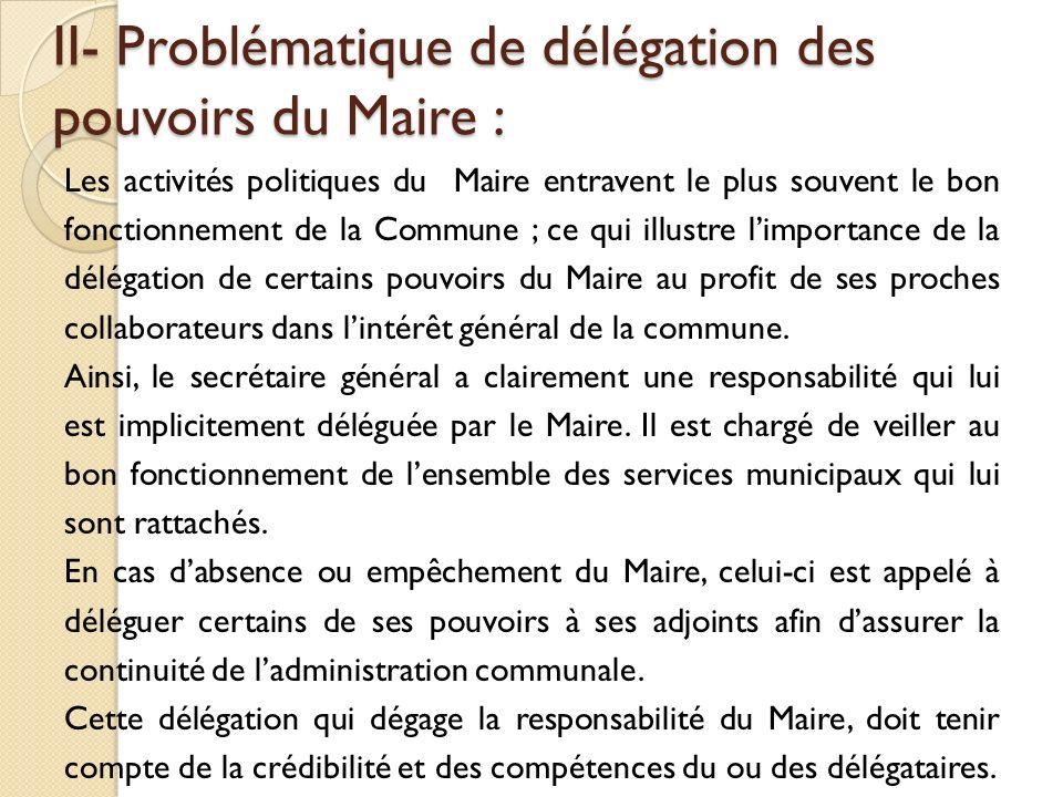 II- Problématique de délégation des pouvoirs du Maire : II- Problématique de délégation des pouvoirs du Maire : Les activités politiques du Maire entr
