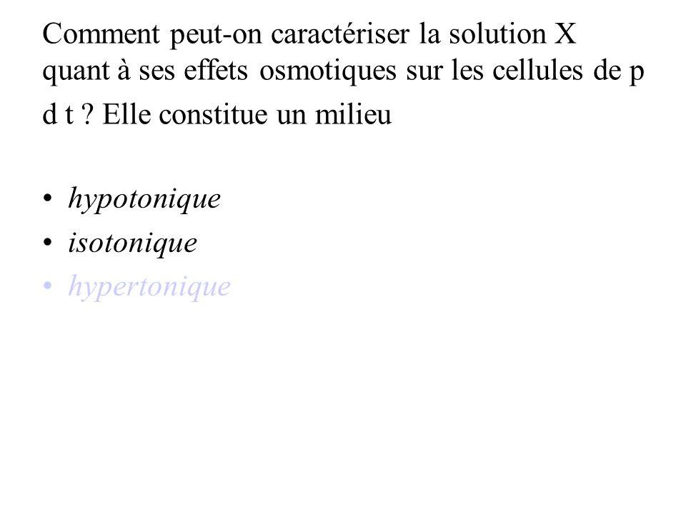 Comment peut-on caractériser la solution X quant à ses effets osmotiques sur les cellules de p d t .