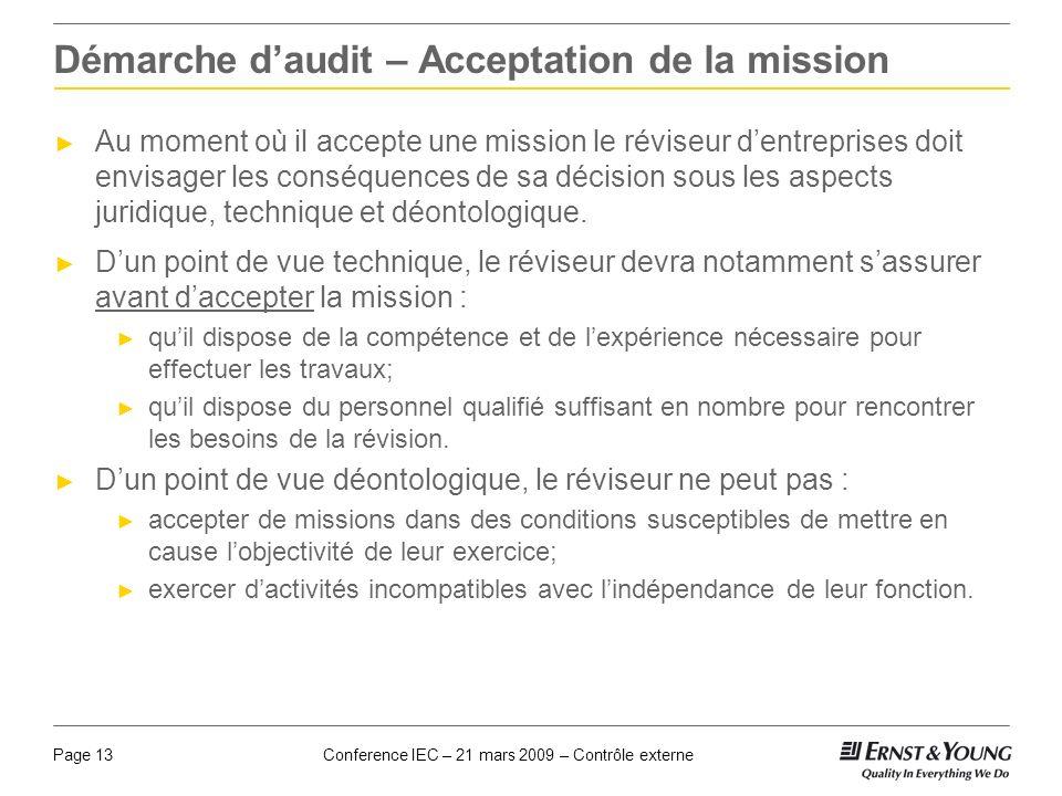 Conference IEC – 21 mars 2009 – Contrôle externePage 13 Démarche daudit – Acceptation de la mission Au moment où il accepte une mission le réviseur de