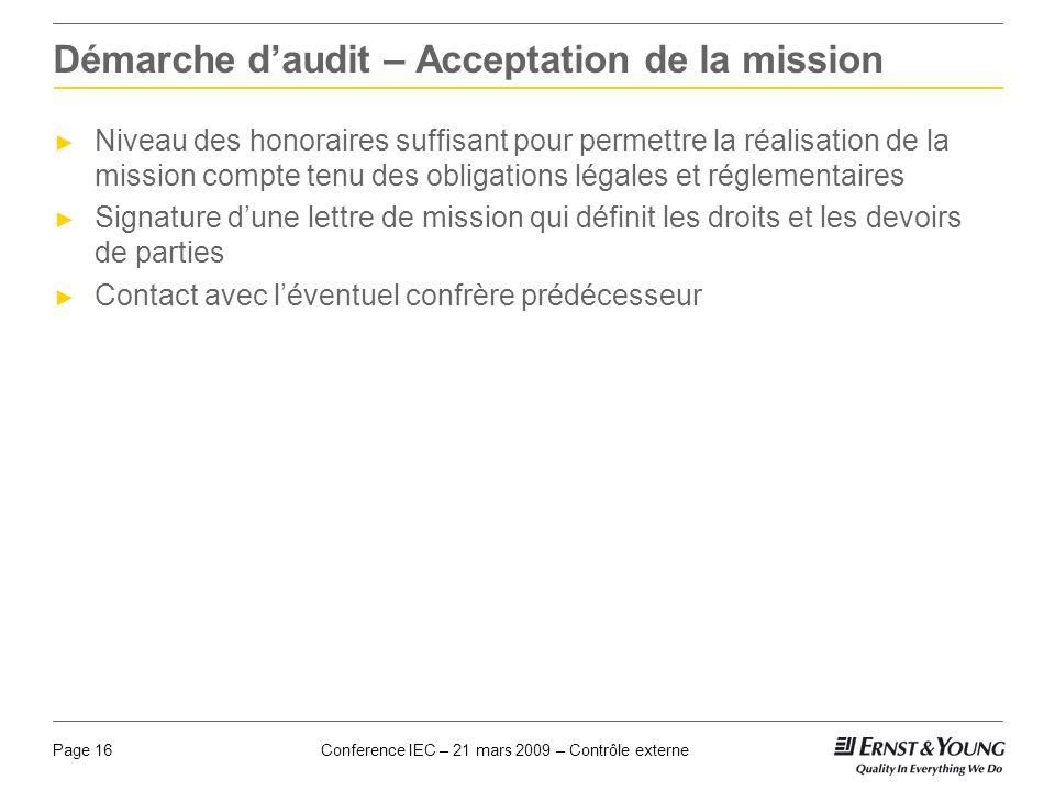 Conference IEC – 21 mars 2009 – Contrôle externePage 16 Démarche daudit – Acceptation de la mission Niveau des honoraires suffisant pour permettre la