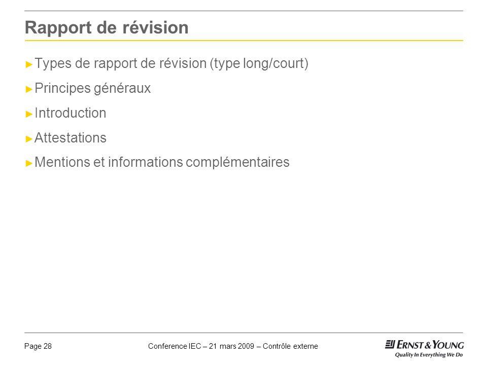 Conference IEC – 21 mars 2009 – Contrôle externePage 28 Rapport de révision Types de rapport de révision (type long/court) Principes généraux Introduc
