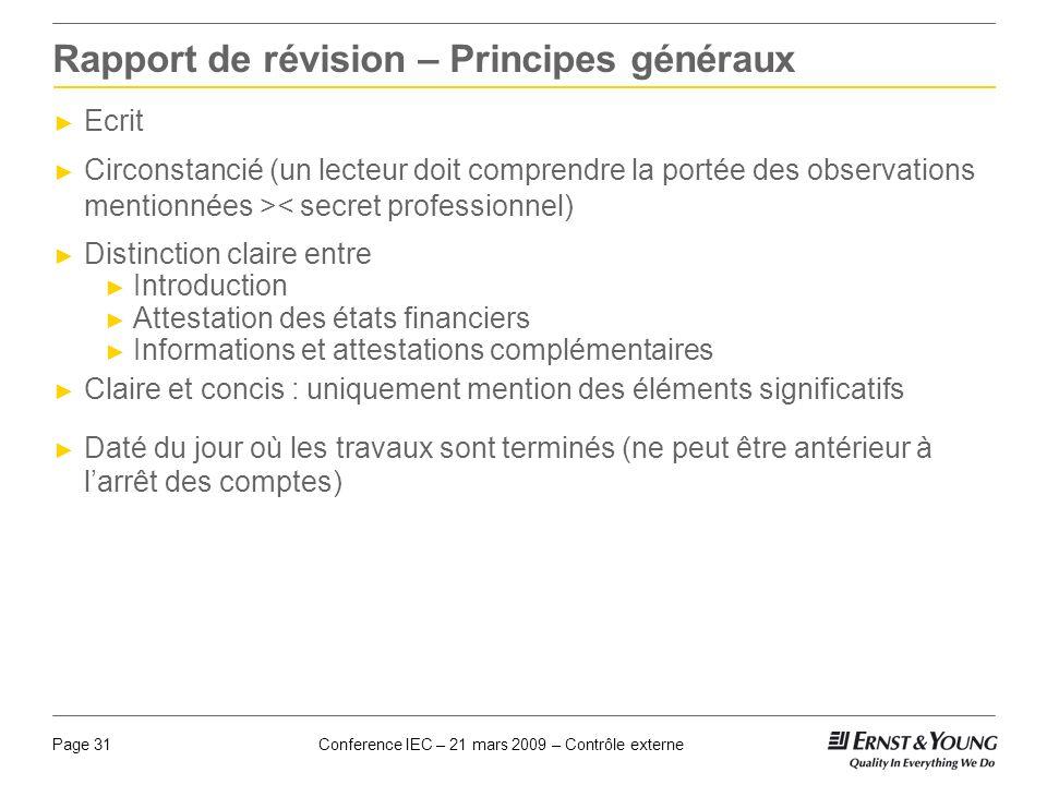 Conference IEC – 21 mars 2009 – Contrôle externePage 31 Rapport de révision – Principes généraux Ecrit Circonstancié (un lecteur doit comprendre la po
