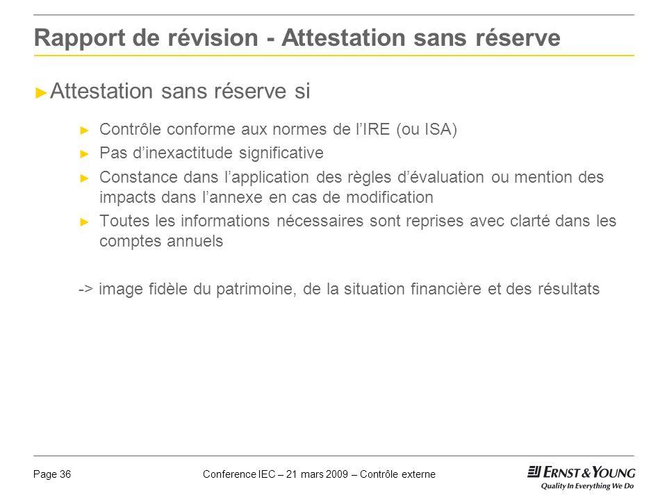 Conference IEC – 21 mars 2009 – Contrôle externePage 36 Rapport de révision - Attestation sans réserve Attestation sans réserve si Contrôle conforme a