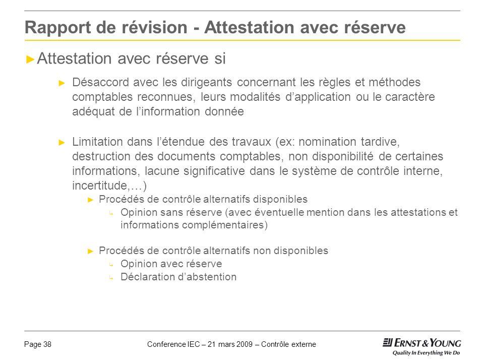 Conference IEC – 21 mars 2009 – Contrôle externePage 38 Rapport de révision - Attestation avec réserve Attestation avec réserve si Désaccord avec les
