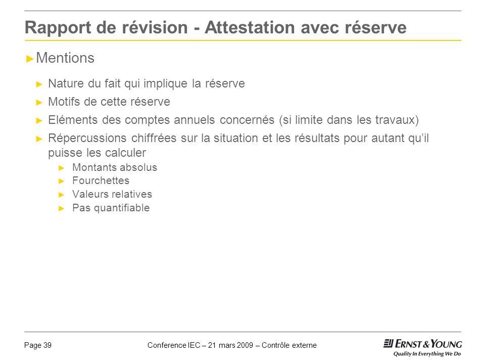 Conference IEC – 21 mars 2009 – Contrôle externePage 39 Rapport de révision - Attestation avec réserve Mentions Nature du fait qui implique la réserve