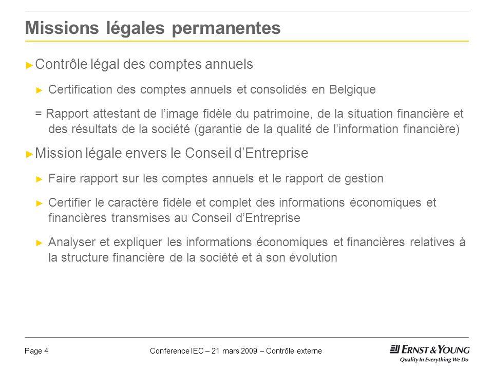 Conference IEC – 21 mars 2009 – Contrôle externePage 4 Missions légales permanentes Contrôle légal des comptes annuels Certification des comptes annue