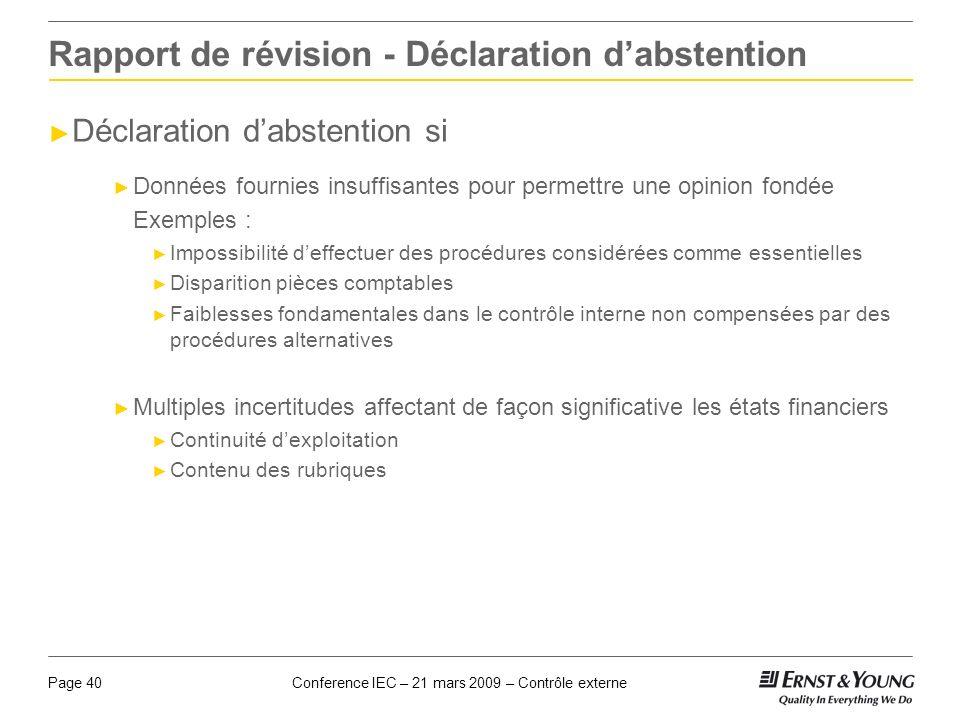 Conference IEC – 21 mars 2009 – Contrôle externePage 40 Rapport de révision - Déclaration dabstention Déclaration dabstention si Données fournies insu