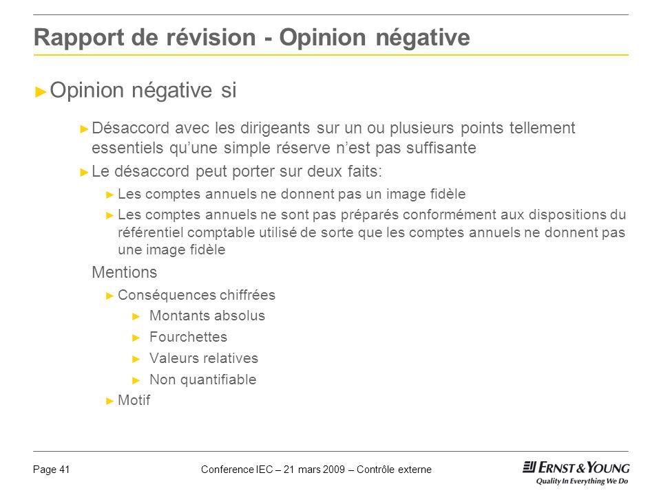 Conference IEC – 21 mars 2009 – Contrôle externePage 41 Rapport de révision - Opinion négative Opinion négative si Désaccord avec les dirigeants sur u