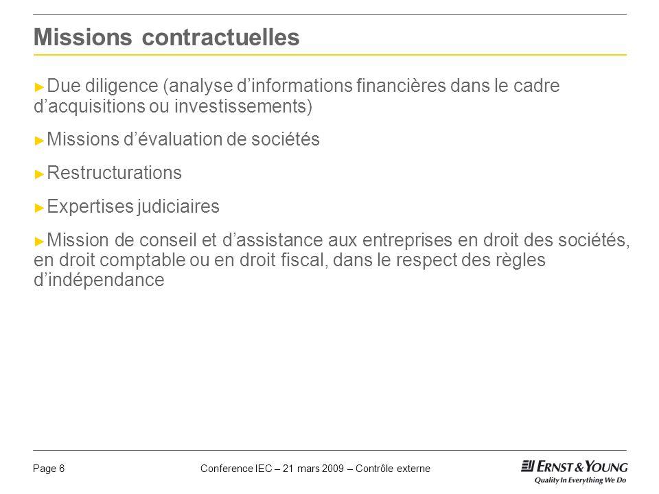 Conference IEC – 21 mars 2009 – Contrôle externePage 6 Missions contractuelles Due diligence (analyse dinformations financières dans le cadre dacquisi