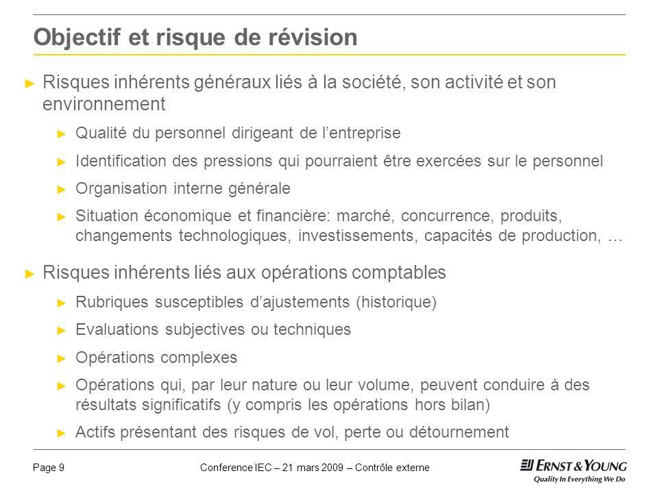 Conference IEC – 21 mars 2009 – Contrôle externePage 9 Objectif et risque de révision Risques inhérents généraux liés à la société, son activité et so