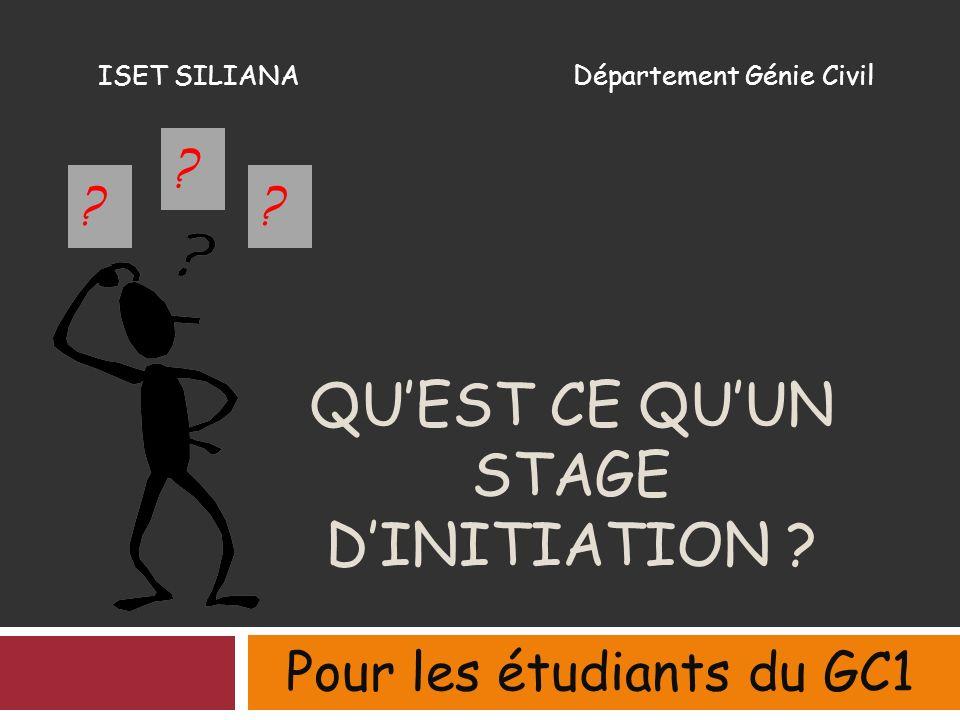 QUEST CE QUUN STAGE DINITIATION .Pour les étudiants du GC1 ?.